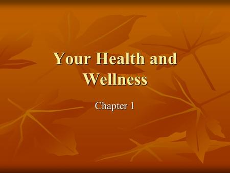 Your Health and Wellness Chapter 1. Health Health is the combination of your physical, mental/emotional, and social well-being. Health is the combination.