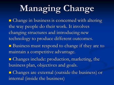 Managing Change Change in business is concerned with altering the way people do their work. It involves changing structures and introducing new technology.