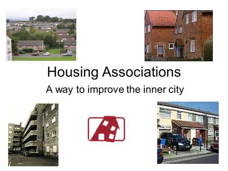 Housing Associations A way to improve the inner city.