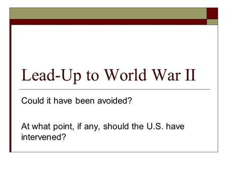 could world war ii have been I agree that world war ii could have been avoided if the league of nations had been more assertive, but the other countries could not have just stand there and do nothing.