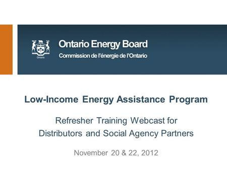 Low-Income Energy Assistance Program Refresher Training Webcast for Distributors and Social Agency Partners November 20 & 22, 2012.