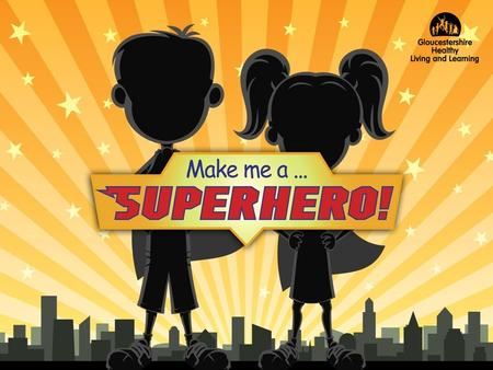 Make me a Superhero!. Session 1 Learning Objective To explore and develop qualities that can contribute to building resilience. Learning Outcomes To understand.