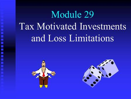 Module 29 Tax Motivated Investments and Loss Limitations.
