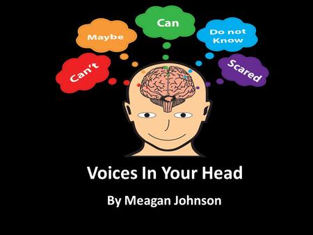 Voices In Your Head By Meagan Johnson Agenda Background Voices in Your Brain How to Get Rid of Negative Voices.