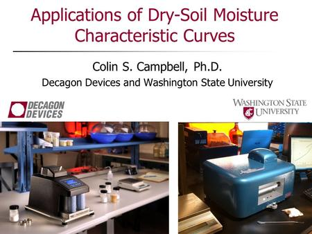 Applications of Dry-Soil Moisture Characteristic Curves Colin S. Campbell, Ph.D. Decagon Devices and Washington State University.