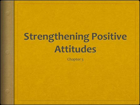  Attitudes are learned behaviors that people develop as they interact with their environment.