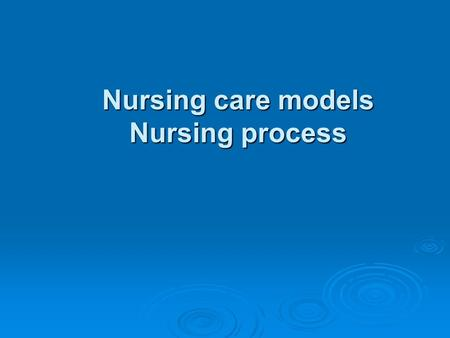 Nursing care models Nursing process. Nursing care models  Functional nursing  Comprehensive nursing  Team nursing  Primary nursing.