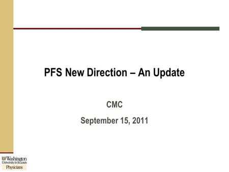 PFS New Direction – An Update CMC September 15, 2011.