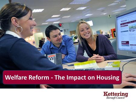 Welfare Reform - The Impact on Housing. Introducing Kettering.