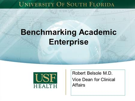 Benchmarking Academic Enterprise Robert Belsole M.D. Vice Dean for Clinical Affairs.