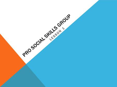 PRO SOCIAL SKILLS GROUP LESSON 1. PRO-SOCIAL GROUP Expectations 1.Show Respect- by listening, raising your hand, take turns speaking, sit up 2.Show Responsibility-
