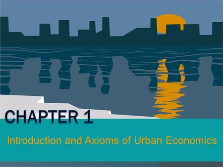 Introduction and Axioms of Urban Economics