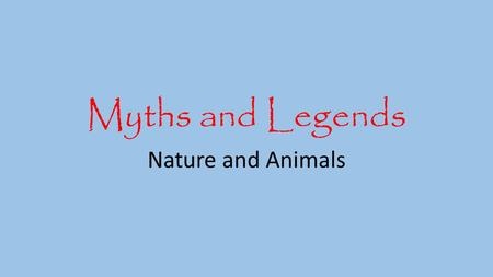 Myths and Legends Nature and Animals. Native Americans believed in- myths and legends heroes and tricksters Social order and appropriate behavior Creation.
