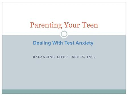 Dealing With Test Anxiety Parenting Your Teen BALANCING LIFE'S ISSUES, INC.