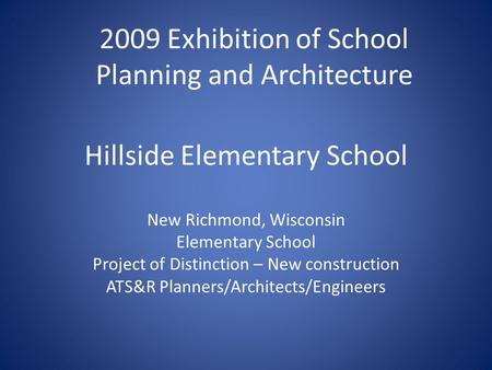 Hillside Elementary School New Richmond, Wisconsin Elementary School Project of Distinction – New construction ATS&R Planners/Architects/Engineers 2009.