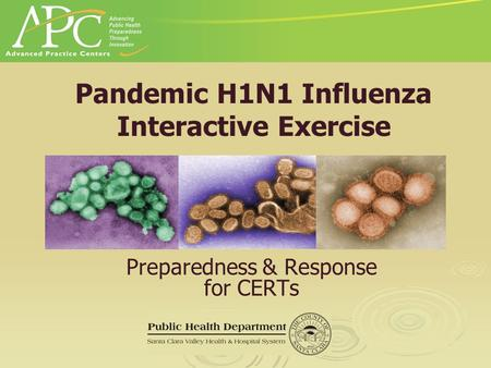 Preparedness & Response for CERTs Pandemic H1N1 Influenza Interactive Exercise.