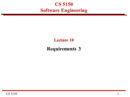 CS 5150 1 CS 5150 Software Engineering Lecture 10 Requirements 3.