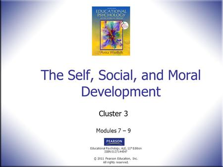 Educational Psychology, ALE, 11 th Edition ISBN 0137144547 © 2011 Pearson Education, Inc. All rights reserved. The Self, Social, and Moral Development.