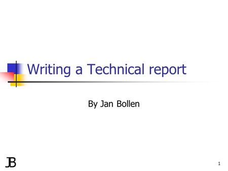 Writing a Technical report By Jan Bollen 1. Agenda Aim of report Use of report Not for all Structure, logical !!! Cover & title page Foreword Summary.
