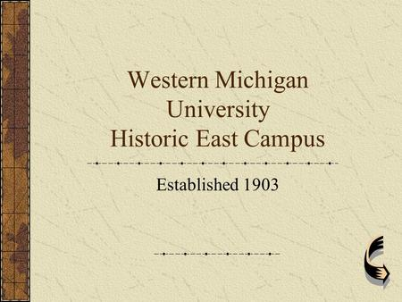Western Michigan University Historic East Campus Established 1903.
