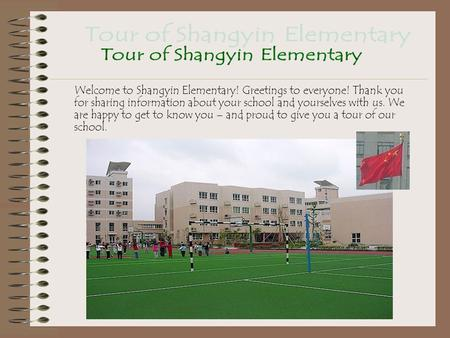 Welcome to Shangyin Elementary! Greetings to everyone! Thank you for sharing information about your school and yourselves with us. We are happy to get.