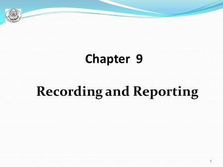 1 Chapter 9 Recording and Reporting. 2 Medical Records Recording referred to (process of writing information) Other words (Reporting, Documenting, Charting,