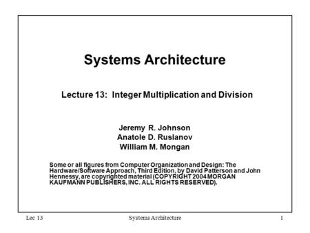 Lec 13Systems Architecture1 Systems Architecture Lecture 13: Integer Multiplication and Division Jeremy R. Johnson Anatole D. Ruslanov William M. Mongan.