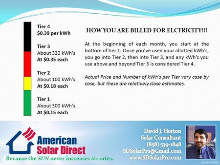 Because the SUN never increases its rates. Tier 4 $0.39 per kWh Tier 3 About 330 kWh's At $0.35 each Tier 2 About 100 kWh's At $0.18 each Tier 1 About.