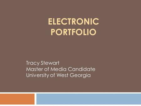 ELECTRONIC PORTFOLIO Tracy Stewart Master of <strong>Media</strong> Candidate University of West Georgia.