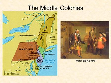 The Middle Colonies Peter Stuyvesant.