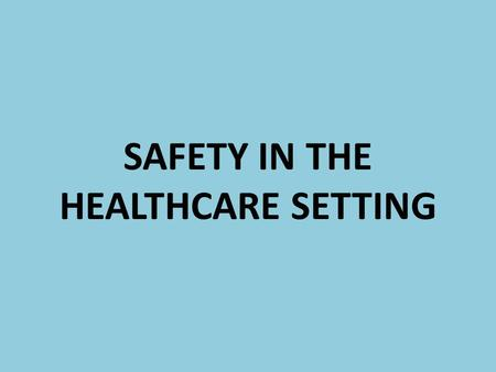 SAFETY IN THE HEALTHCARE SETTING. Objectives for Today: Identify measures to promote safety in the health care setting. Describe safety measures for using.