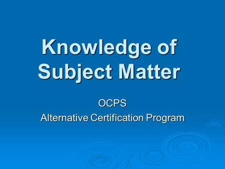 Knowledge of Subject Matter OCPS Alternative Certification Program.