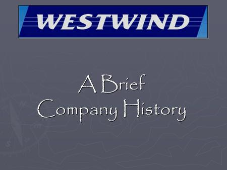 A Brief Company History Westwind History ► The purpose of this lesson is to present the pilot with a brief overview of the history of Westwind Aviation,
