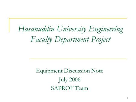 1 Hasanuddin University Engineering Faculty Department Project Equipment Discussion Note July 2006 SAPROF Team.