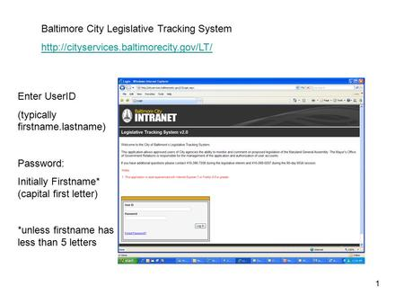 1 Baltimore City Legislative Tracking System  Enter UserID (typically firstname.lastname) Password: Initially.