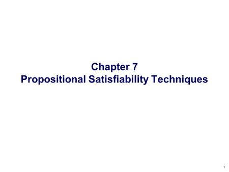 1 Chapter 7 Propositional Satisfiability Techniques.