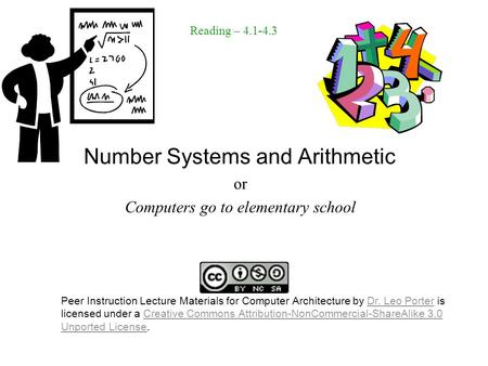 Number Systems and Arithmetic or Computers go to elementary school Reading – 4.1-4.3 Peer Instruction Lecture Materials for Computer Architecture by Dr.