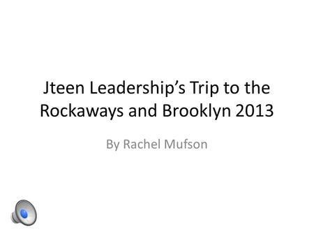 Jteen Leadership's Trip to the Rockaways and Brooklyn 2013 By Rachel Mufson.