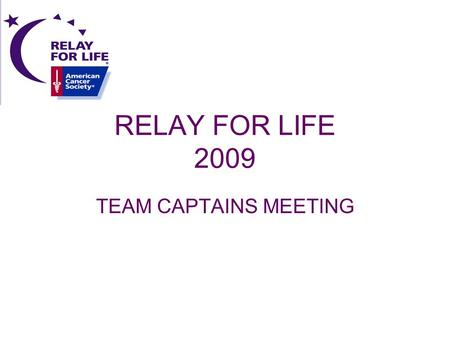 RELAY FOR LIFE 2009 TEAM CAPTAINS MEETING. TEAM WEBPAGE Click in Team Description Type why your team is relaying To upload photo: –Click browse –Click.