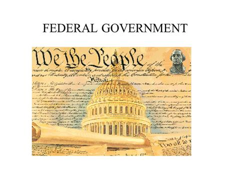 FEDERAL GOVERNMENT THE THREE BRANCHES OF GOVERNMENT * Legislative – Established in Article I * Executive – Established in Article II * Judicial – Established.