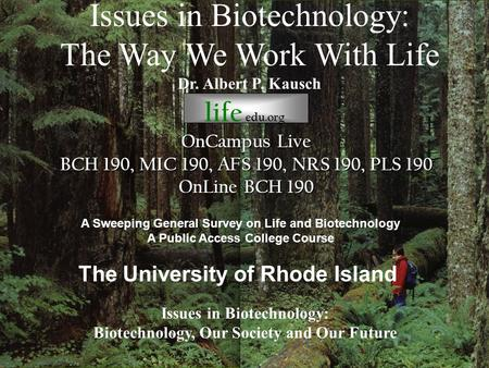 Life edu.org Issues in Biotechnology: The Way We Work With Life Dr. Albert P. Kausch Issues in Biotechnology: Biotechnology, Our Society and Our Future.