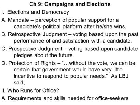 Ch 9: Campaigns and Elections I. Elections and Democracy A. Mandate – perception of popular support for a candidate's political platform after he/she wins.