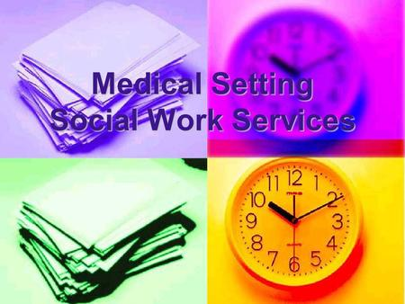 Medical Setting Social Work Services. Target Group: In-patients in hospitals, In-patients in hospitals, out-patients in clinics, out-patients in clinics,