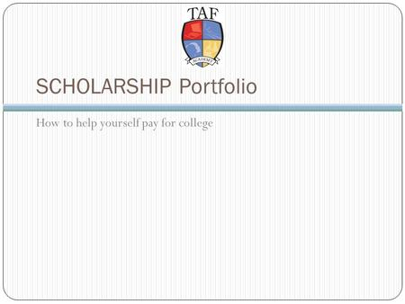 SCHOLARSHIP Portfolio How to help yourself pay for college.