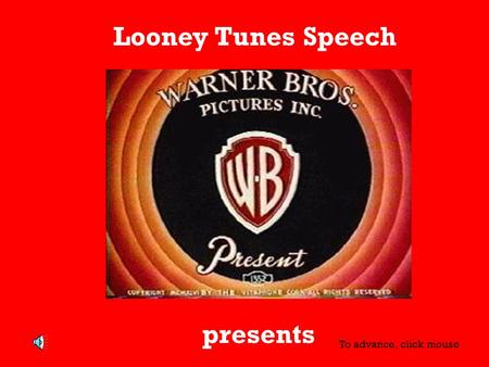 Looney Tunes Speech presents To advance, click mouse.