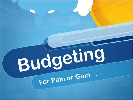 Budgeting For Pain or Gain.... Enjoy Budgeting ?