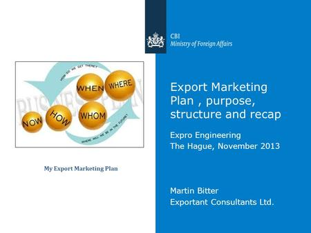 Export Marketing Plan, purpose, structure and recap Expro Engineering The Hague, November 2013 Martin Bitter Exportant Consultants Ltd.