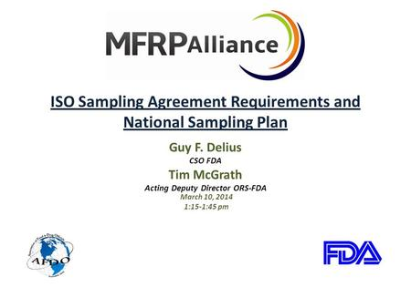 ISO Sampling Agreement Requirements and National Sampling Plan Guy F. Delius CSO FDA Tim McGrath Acting Deputy Director ORS-FDA March 10, 2014 1:15-1:45.