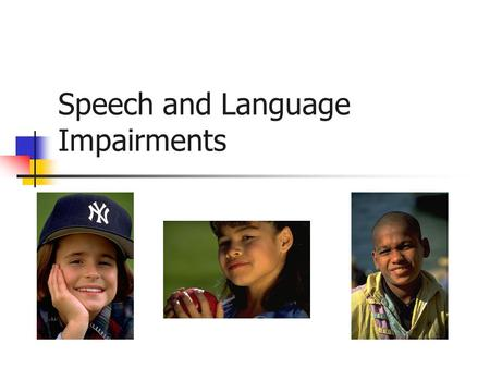 Speech and Language Impairments. An SLP …  Is a Speech Language Pathologist (a.k.a. Speech Therapist)  Identifies and remediates students with Speech.