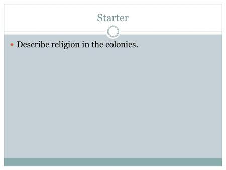 Starter Describe religion in the colonies.. IDENTIFY THE MAJOR PROBLEMS OF THE NATION UNDER THE ARTICLES OF CONFEDERATION AND ASSESS THE EXTENT TO WHICH.